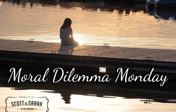 Moral Dilemma Monday, 4/15/19